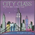 City Class: Solo Piano Music for Ballet Class