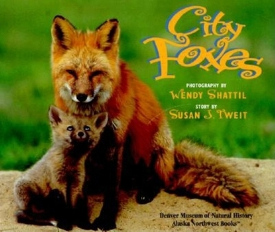 City Foxes - Shattil, Wendy (Photographer), and Tweit, Susan J (Text by), and Denver Museum of Nature & Science (Contributions by)