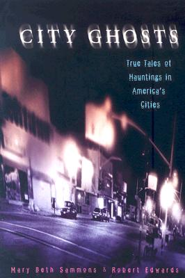 City Ghosts: True Tales of Hauntings in America's Cities - Sammons, Mary Beth, and Edwards, Robert