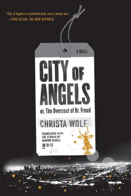 City of Angels: Or, the Overcoat of Dr. Freud - Wolf, Christa, and Searls, Damion (Translated by)