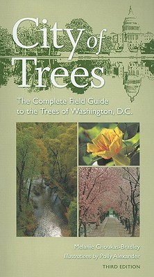 City of Trees: The Complete Field Guide to the Trees of Washington, D.C. - Choukas-Bradley, Melanie, Ms., and Alexander, Polly