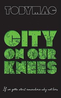 City on Our Knees - TobyMac, and Hafer, Todd, and Killian, Rick