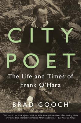 City Poet: The Life and Times of Frank O'Hara - Gooch, Brad