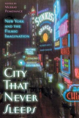 City That Never Sleeps: New York and the Filmic Imagination - Pomerance, Murray (Editor), and Dixon, Wheeler Winston (Contributions by), and Grant, Barry Keith (Contributions by)