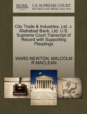 City Trade & Industries, Ltd. V. Allahabad Bank, Ltd. U.S. Supreme Court Transcript of Record with Supporting Pleadings - Newton, Ward, and MacLean, Malcolm R