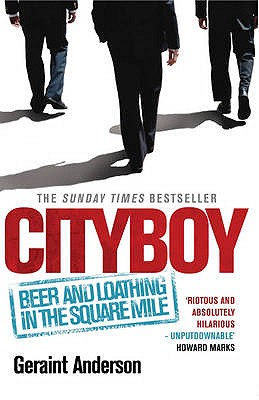 Cityboy: Beer and Loathing in the Square Mile - Anderson, Geraint