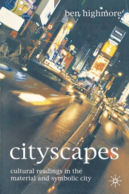 Cityscapes: Cultural Readings in the Material and Symbolic City - Highmore, Ben