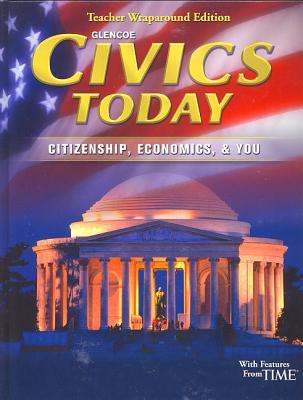 Civics Today Citizenship Economics & You Teacher Wraparound Edition - Glencoe McGraw-Hill