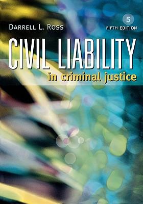 Civil Liability in Criminal Justice - Ross, Darrell L
