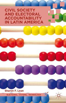 Civil Society and Electoral Accountability in Latin America - Lean, Sharon F.