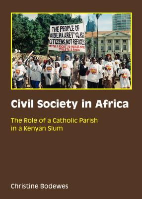 Civil Society in Africa: The Role of a Catholic Parish in a Kenyan Slum - Bodewes, Christine