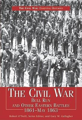 Civil War Bull Run & Other Eastern Battles, 1861-May 1863: Bull Run and Other Eastern Battles, 1861-May 1863 - O'Neill, Robert