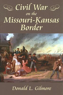Civil War on the Missouri-Kansas Border - Gilmore, Donald