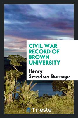 Civil War Record of Brown University - Burrage, Henry Sweetser