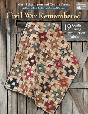 Civil War Remembered: 19 Quilts Using Reproduction Fabrics - Etherington, Mary, and Tesene, Connie