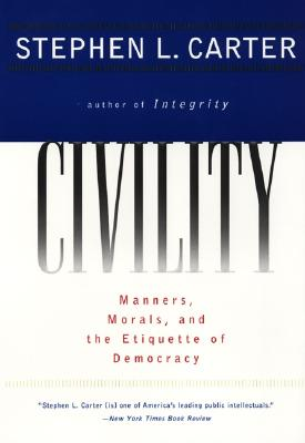 Civility: Manners, Morals, and the Etiquette of Democracy - Carter, Stephen L