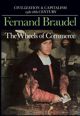 Civilization and Capitalism, 15th-18th Century, Vol. II: The Wheels of Commerce - Braudel, Fernand, Professor, and Reynold, Sian (Translated by)