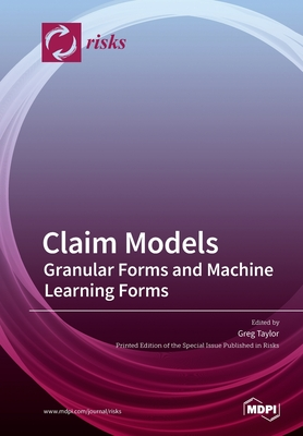 Claim Models: Granular Forms and Machine Learning Forms - Taylor, Greg (Guest editor)
