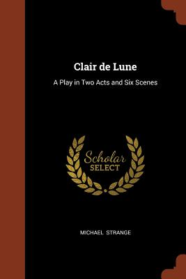 Clair de Lune: A Play in Two Acts and Six Scenes - Strange, Michael