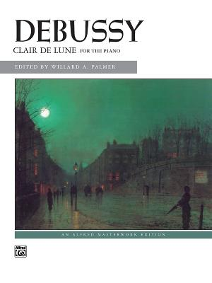 Clair de Lune: From Suite Bergamasque - Debussy, Claude (Composer), and Palmer, Willard A (Composer)