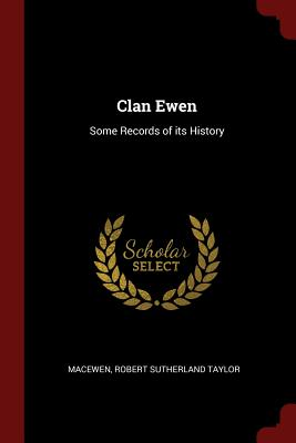 Clan Ewen: Some Records of Its History - Macewen, Robert Sutherland Taylor