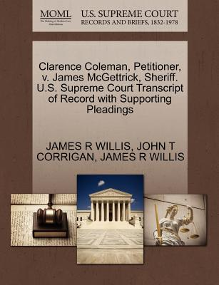Clarence Coleman, Petitioner, V. James McGettrick, Sheriff. U.S. Supreme Court Transcript of Record with Supporting Pleadings - Corrigan, John T, and Willis, James R
