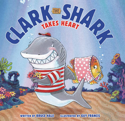 Clark the Shark Takes Heart - Hale, Bruce