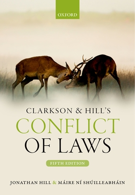Clarkson & Hill's Conflict of Laws - Hill, Jonathan, and Ni Shuilleabhain, Maire