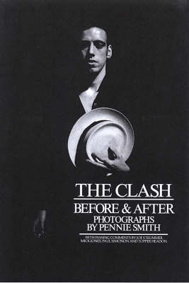 Clash: Before and After - Smith, Pennie (Photographer), and Members of the Clash (Foreword by)