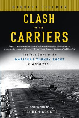 Clash of the Carriers: The True Story of the Marianas Turkey Shoot of World War II - Tillman, Barrett, and Coonts, Stephen (Foreword by)