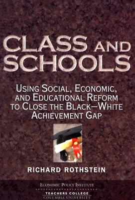 Class and Schools: Using Social, Economic, and Educational Reform to Close the Black-White Achievement Gap - Rothstein, Richard