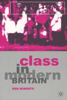 Class in Modern Britain - Roberts, Kenneth