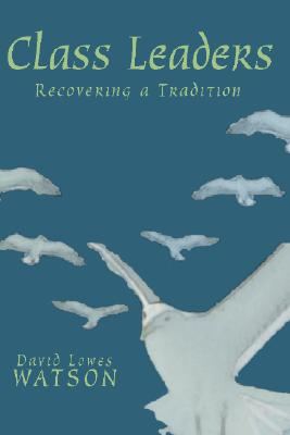 Class Leaders: Recovering a Tradition - Watson, David Lowes