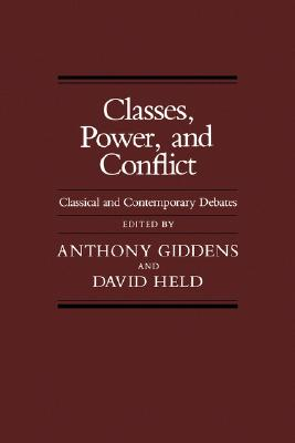 Classes, Power, and Conflict: Classical and Contemporary Debates - Giddens, Anthony (Editor), and Held, David, Prof. (Editor)