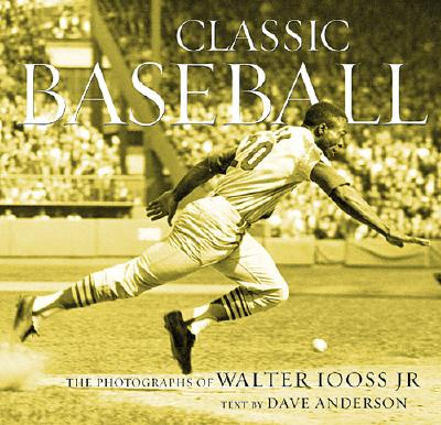 Classic Baseball: The Photographs of Walter Iooss Jr - Iooss, Walter, and Anderson, Dave