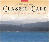 Classic Care: Music to Heal the Mind, Body and Soul (Box Set) - Alirio Diaz (guitar); Andrea Vigh (harp); Axel Köhler (alto); Concerto Köln; Donatella Failoni (piano);...