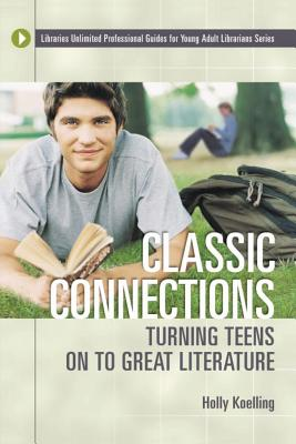 Classic Connections: Turning Teens on to Great Literature - Koelling, Holly