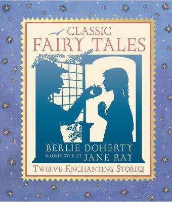 Classic Fairy Tales: The Illustrated Collection - Doherty, Berlie