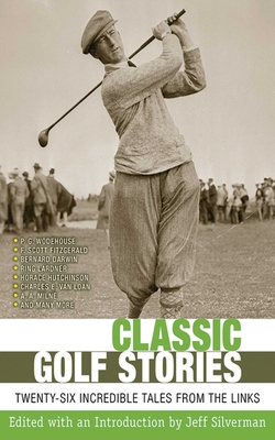 Classic Golf Stories: Twenty-Six Incredible Tales from the Links - Silverman, Jeff
