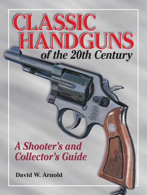 Classic Handguns of the 20th Century - Arnold, David