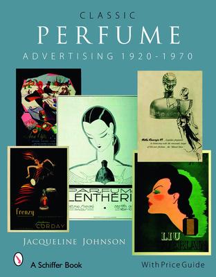 Classic Perfume Advertising: 1920-1970 - Johnson, Jacqueline