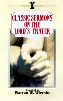 Classic Sermons/Lord's Prayer - Wiersbe, Warren W (Compiled by)