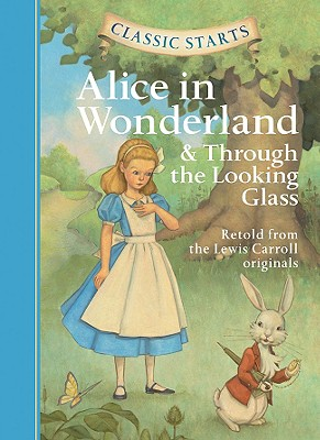 Classic Starts: Alice in Wonderland & Through the Looking-Glass: Retold from the Lewis Carroll Originals - Carroll, Lewis (Retold by)