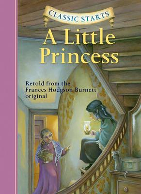 Classic Starts (R): A Little Princess - Burnett, Frances Hodgson, and Zamorsky, Tania (Abridged by), and Pober, Arthur (Afterword by)