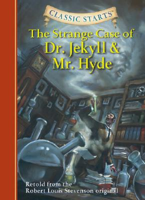 Classic Starts (R): The Strange Case of Dr. Jekyll and Mr. Hyde: Retold from the Robert Louis Stevenson Original - Stevenson, Robert Louis, and Olmstead, Kathleen, and Akib, Jamel