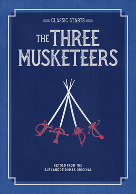 Classic Starts(r) the Three Musketeers - Dumas, Alexandre, and Ho, Oliver (Abridged by), and Pober, Arthur, Ed (Afterword by)