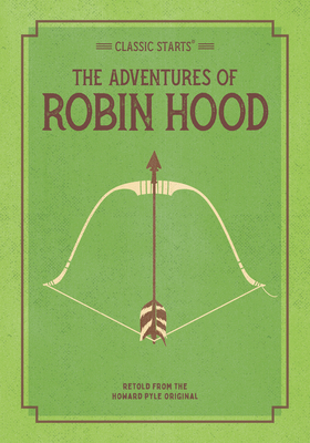 Classic Starts: The Adventures of Robin Hood - Pyle, Howard, and Burrows, John (Abridged by), and Pober, Arthur, Ed (Afterword by)