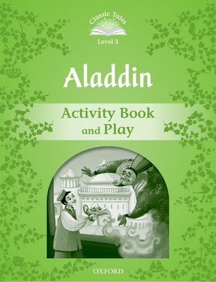 Classic Tales Second Edition: Level 3: Aladdin Activity Book & Play -
