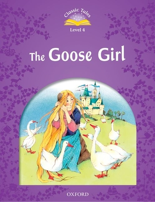Classic Tales Second Edition: Level 4: The Goose Girl -