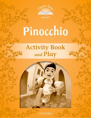 Classic Tales Second Edition: Level 5: Pinocchio Activity Book & Play -